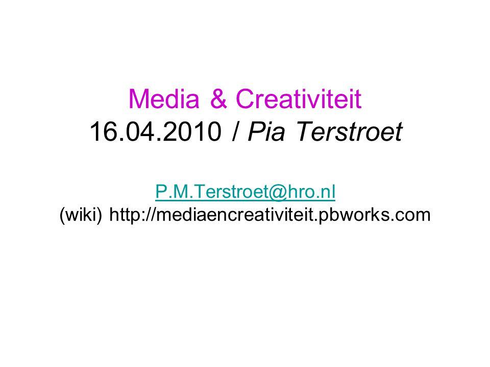Media & Creativiteit 16.04.2010 / Pia Terstroet P.M.Terstroet@hro.nl (wiki) http://mediaencreativiteit.pbworks.com P.M.Terstroet@hro.nl