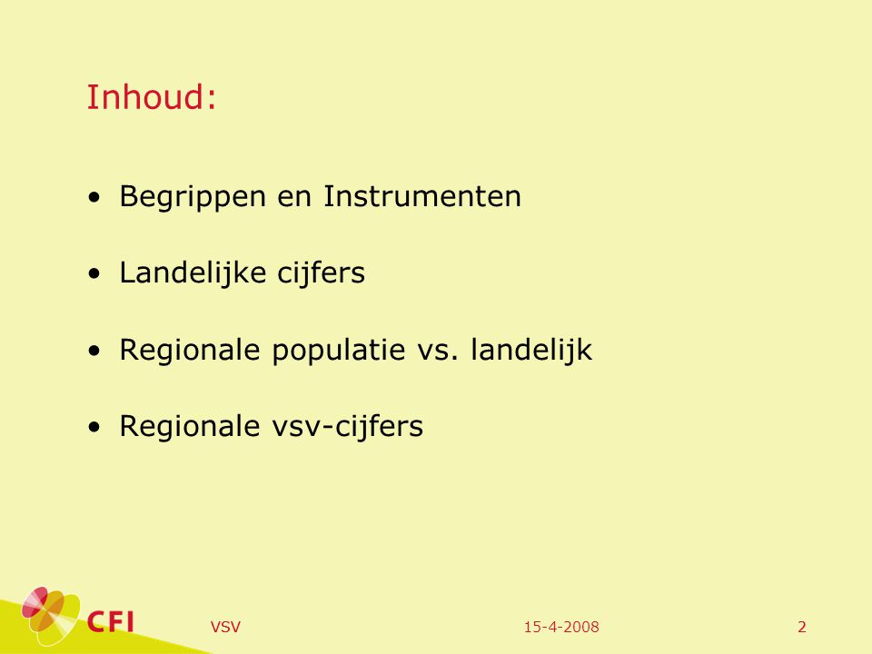 15-4-2008VSV2 2 Inhoud: Begrippen en Instrumenten Landelijke cijfers Regionale populatie vs. landelijk Regionale vsv-cijfers