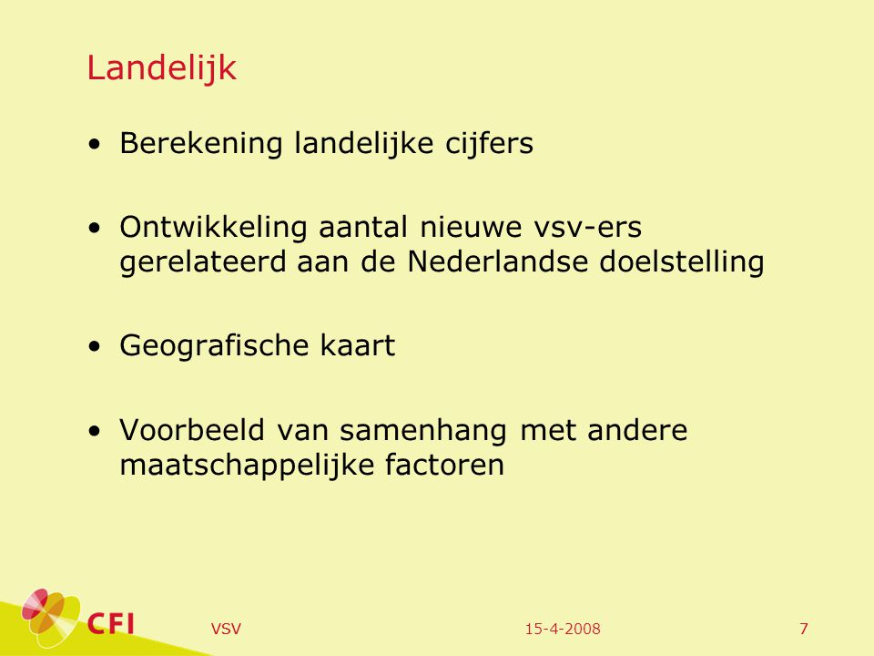 15-4-2008VSV7 7 Landelijk Berekening landelijke cijfers Ontwikkeling aantal nieuwe vsv-ers gerelateerd aan de Nederlandse doelstelling Geografische ka