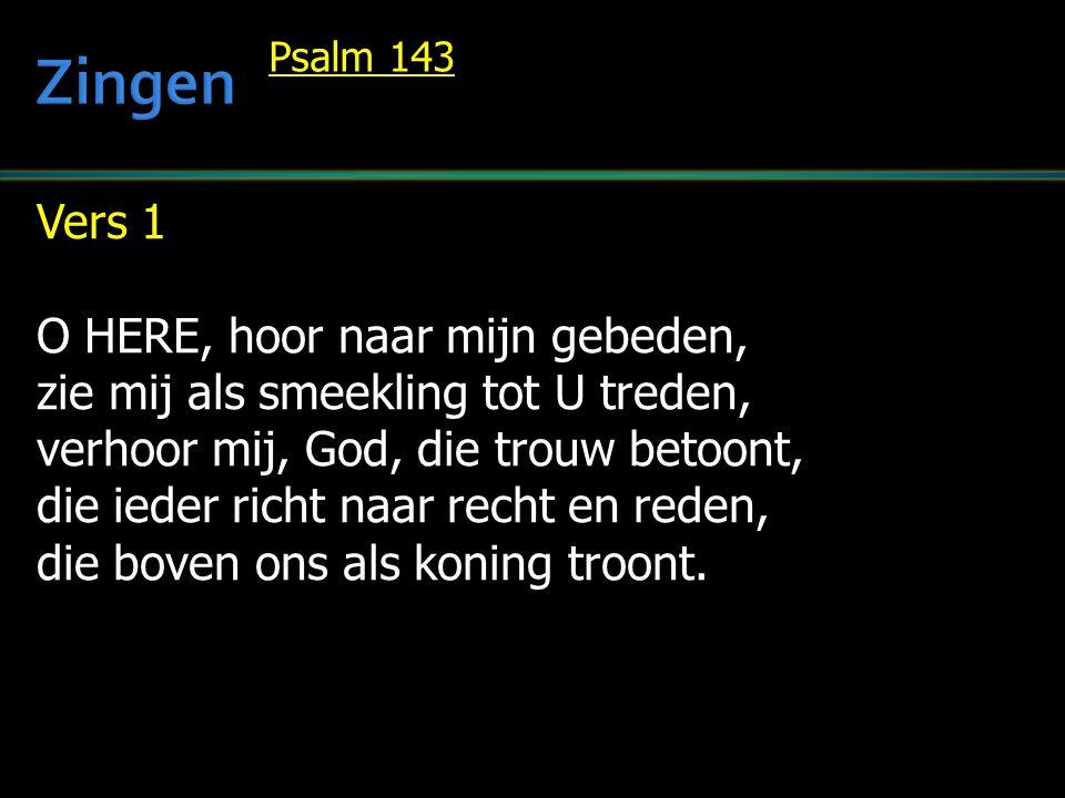 Vers 1 O HERE, hoor naar mijn gebeden, zie mij als smeekling tot U treden, verhoor mij, God, die trouw betoont, die ieder richt naar recht en reden, d