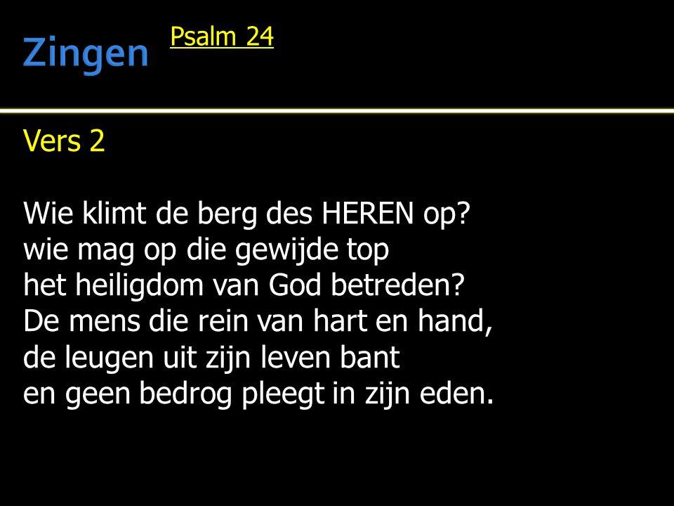 Vers 2 Wie klimt de berg des HEREN op? wie mag op die gewijde top het heiligdom van God betreden? De mens die rein van hart en hand, de leugen uit zij