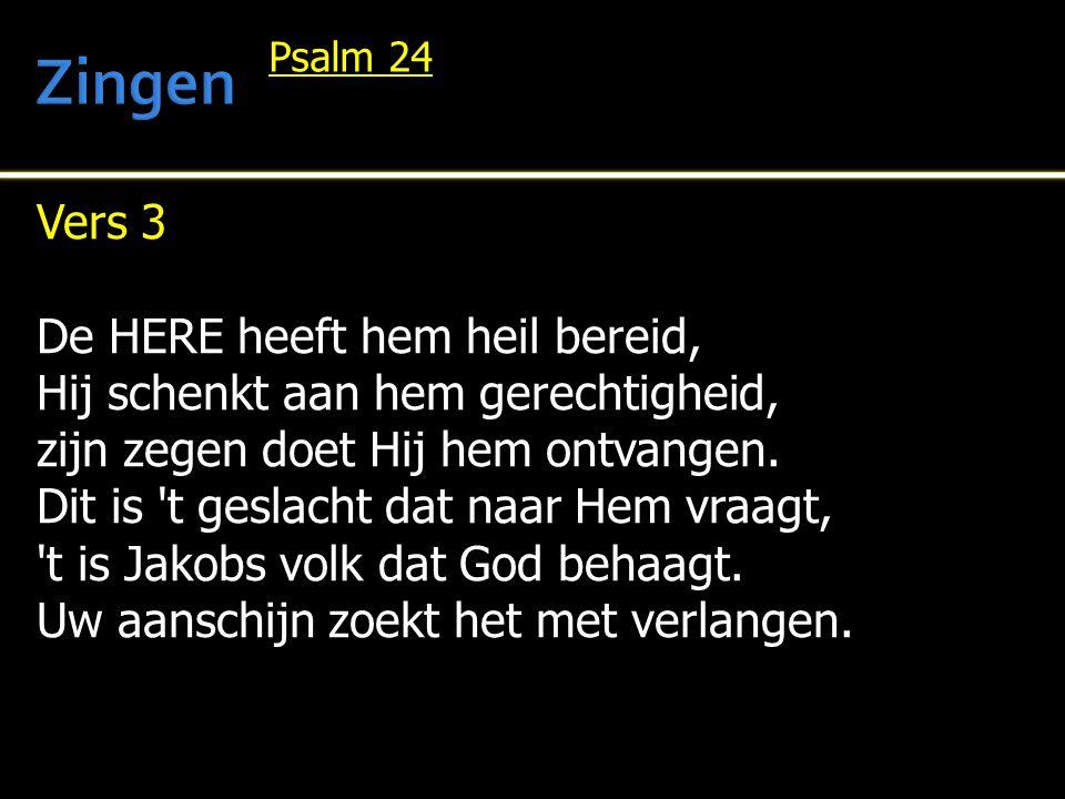 Vers 3 De HERE heeft hem heil bereid, Hij schenkt aan hem gerechtigheid, zijn zegen doet Hij hem ontvangen. Dit is 't geslacht dat naar Hem vraagt, 't