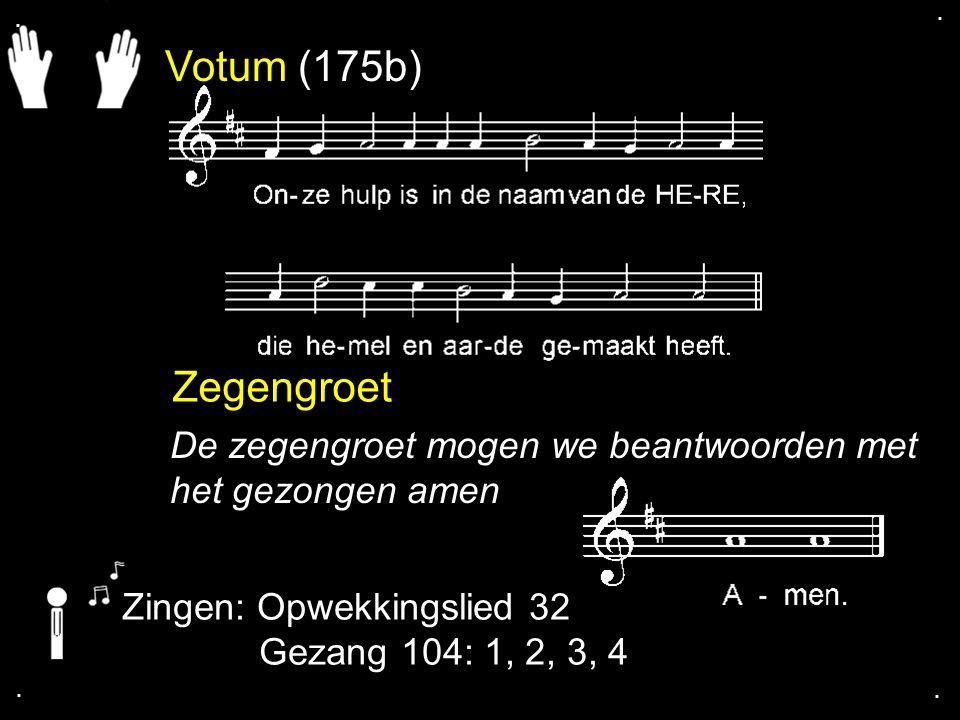 Votum (175b) Zegengroet De zegengroet mogen we beantwoorden met het gezongen amen Zingen: Opwekkingslied 32 Gezang 104: 1, 2, 3, 4....