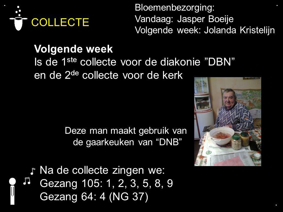 """.... COLLECTE Volgende week Is de 1 ste collecte voor de diakonie """"DBN"""" en de 2 de collecte voor de kerk Bloemenbezorging: Vandaag: Jasper Boeije Volg"""