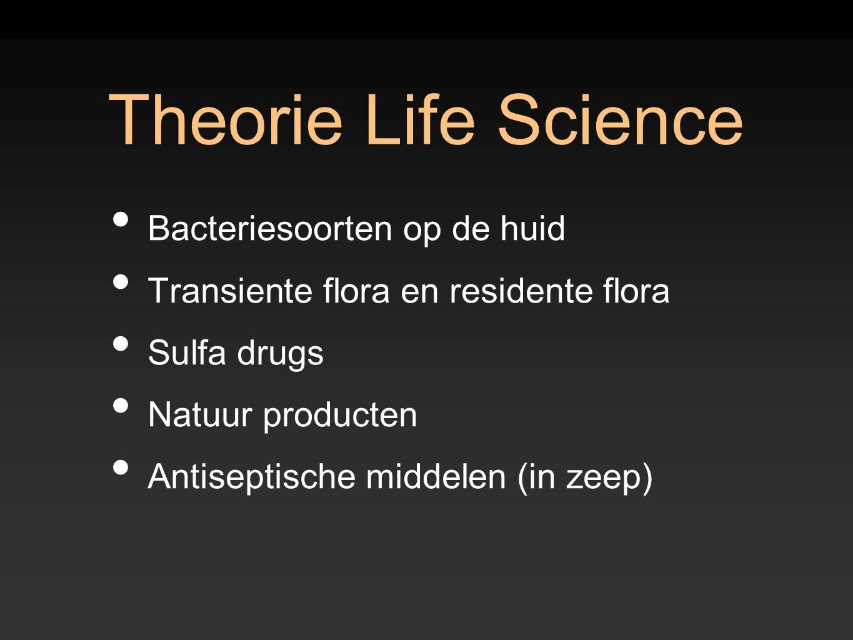 Theorie Life Science Bacteriesoorten op de huid Transiente flora en residente flora Sulfa drugs Natuur producten Antiseptische middelen (in zeep)