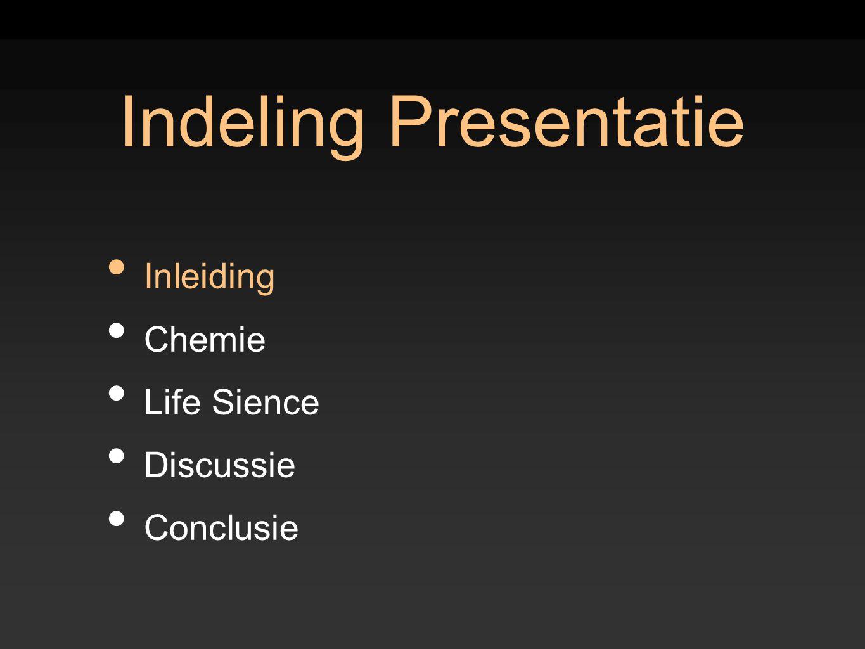 Indeling Presentatie Inleiding Chemie Life Sience Discussie Conclusie