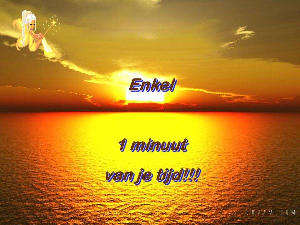 Enkel 1 minuut van je tijd!!! Enkel 1 minuut van je tijd!!!