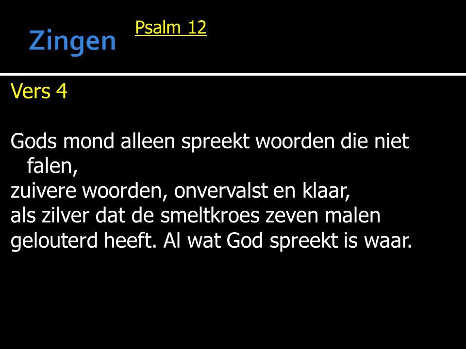 Psalm 12 Vers 4 Gods mond alleen spreekt woorden die niet falen, zuivere woorden, onvervalst en klaar, als zilver dat de smeltkroes zeven malen gelout