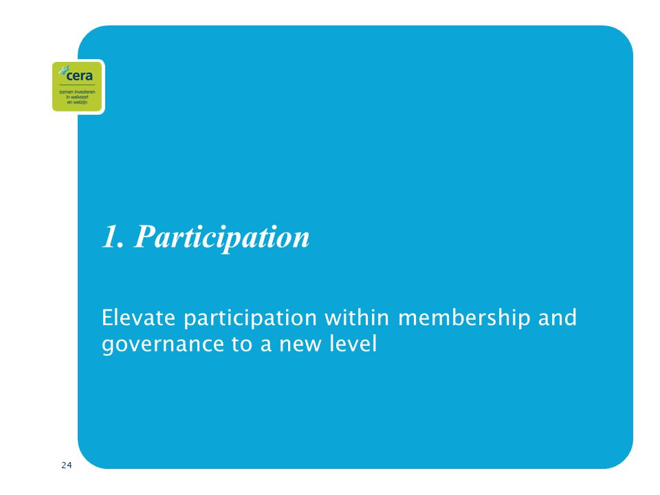 24 1. Participation Elevate participation within membership and governance to a new level