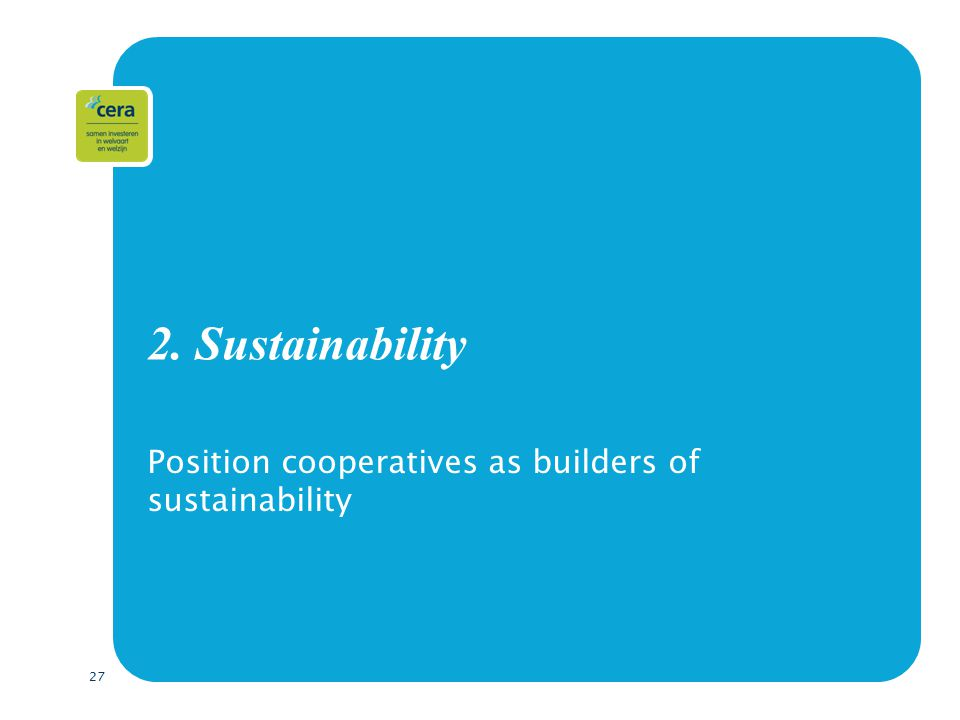 27 2. Sustainability Position cooperatives as builders of sustainability