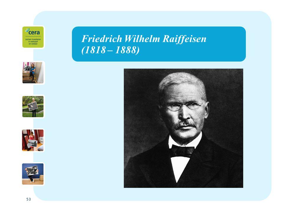 53 Friedrich Wilhelm Raiffeisen (1818 – 1888)