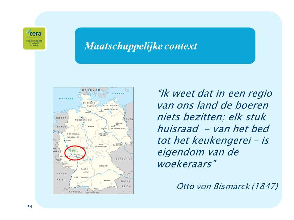 54 Maatschappelijke context Ik weet dat in een regio van ons land de boeren niets bezitten; elk stuk huisraad - van het bed tot het keukengerei – is eigendom van de woekeraars Otto von Bismarck (1847)