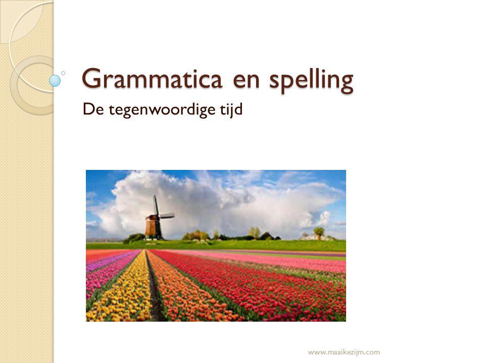 Grammatica en spelling De tegenwoordige tijd www.maaikezijm.com