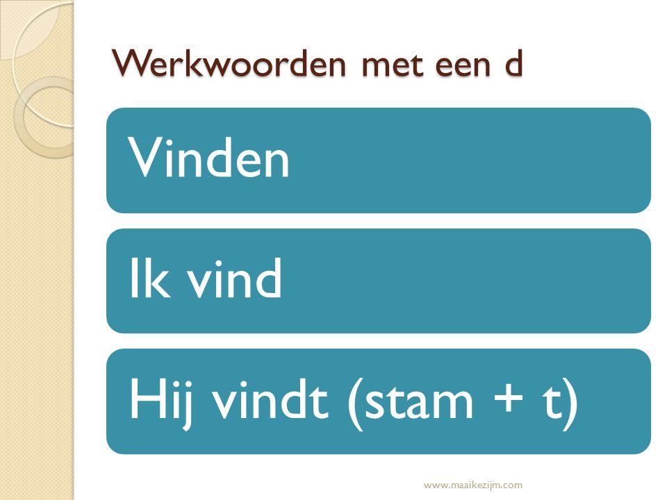 Werkwoorden met een d VindenIk vindHij vindt (stam + t) www.maaikezijm.com