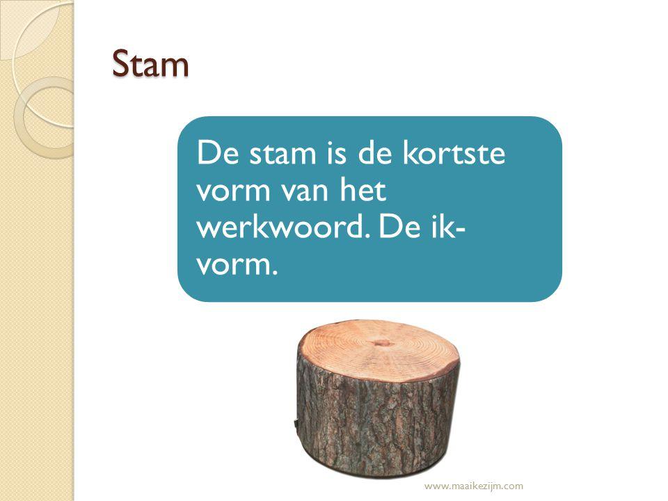 Stam De stam is de kortste vorm van het werkwoord. De ik- vorm. www.maaikezijm.com