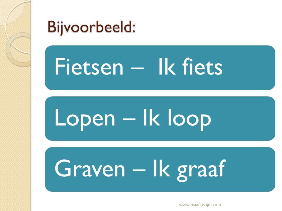 Bijvoorbeeld: Fietsen – Ik fietsLopen – Ik loopGraven – Ik graaf www.maaikezijm.com