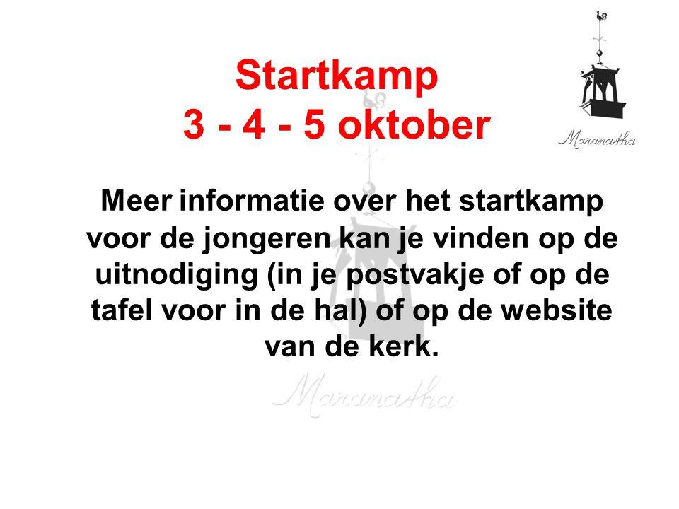 Startkamp 3 - 4 - 5 oktober Meer informatie over het startkamp voor de jongeren kan je vinden op de uitnodiging (in je postvakje of op de tafel voor in de hal) of op de website van de kerk.