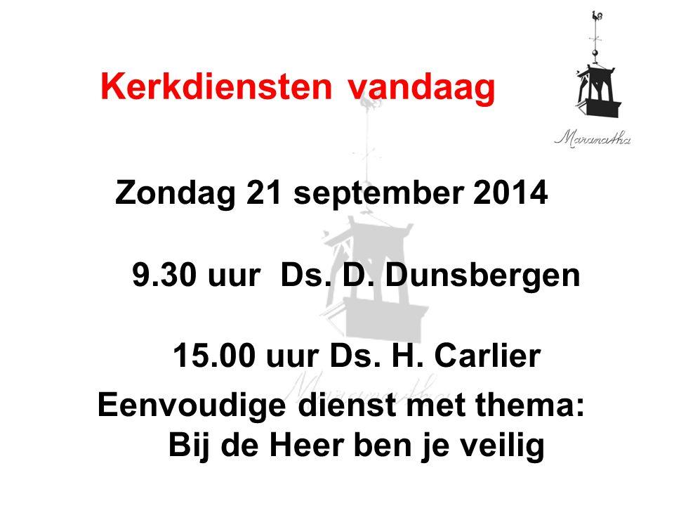 Zondag 21 september 2014 9.30 uur Ds. D. Dunsbergen 15.00 uur Ds.