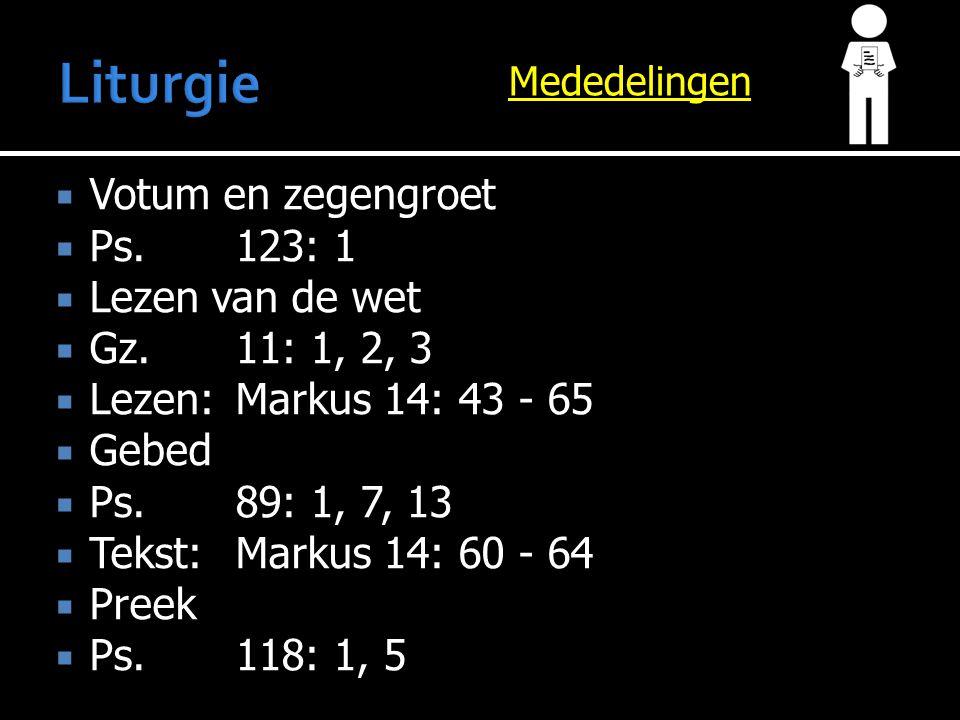 Mededelingen  Votum en zegengroet  Ps.123: 1  Lezen van de wet  Gz.11: 1, 2, 3  Lezen:Markus 14: 43 - 65  Gebed  Ps.89: 1, 7, 13  Tekst:Markus