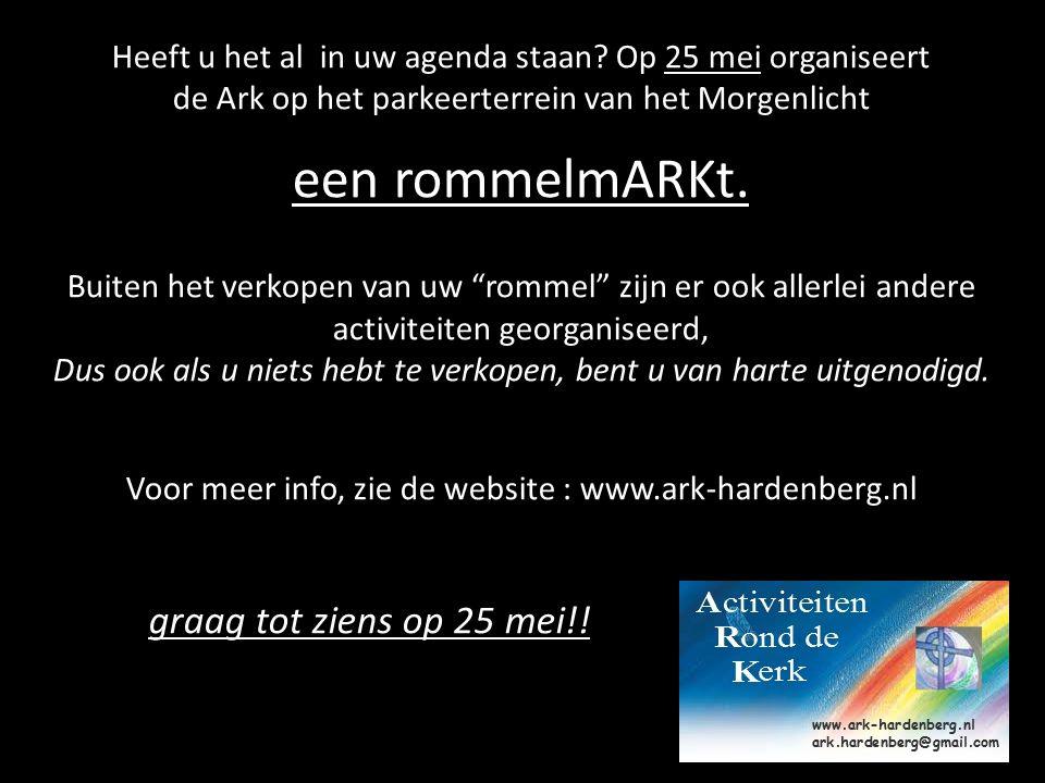 www.ark-hardenberg.nl – ark.hardenberg@gmail.com Heeft u het al in uw agenda staan? Op 25 mei organiseert de Ark op het parkeerterrein van het Morgenl