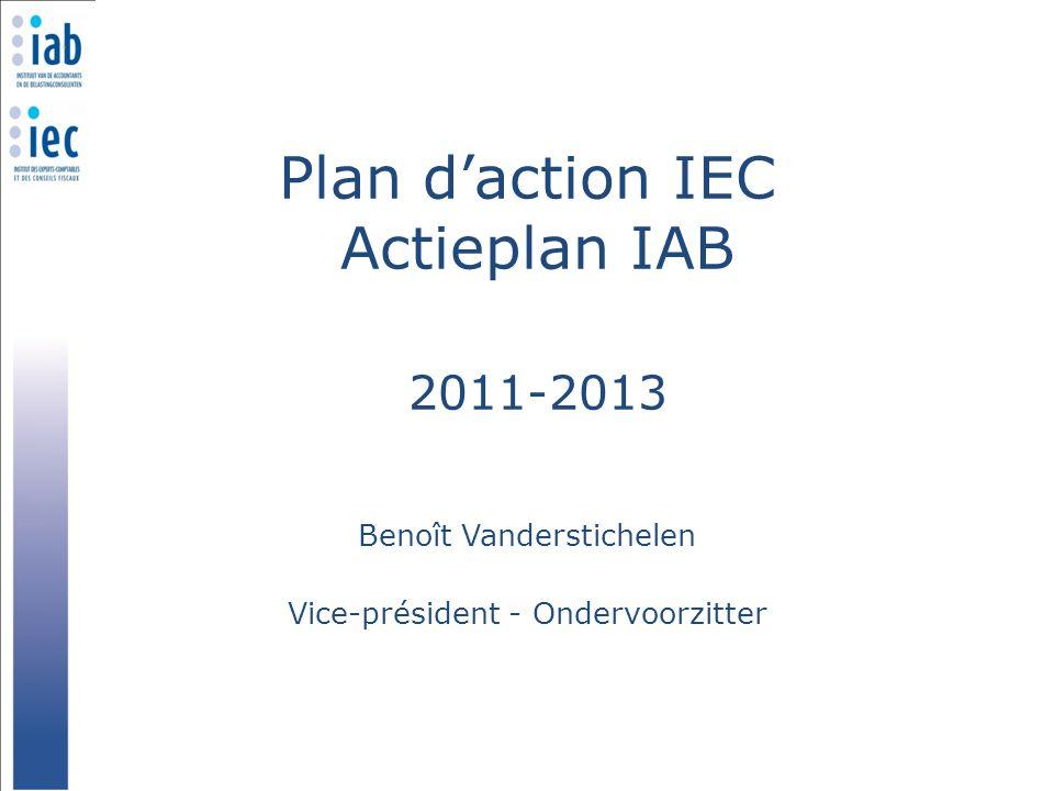 Plan d'action IEC Actieplan IAB 2011-2013 Benoît Vanderstichelen Vice-président - Ondervoorzitter
