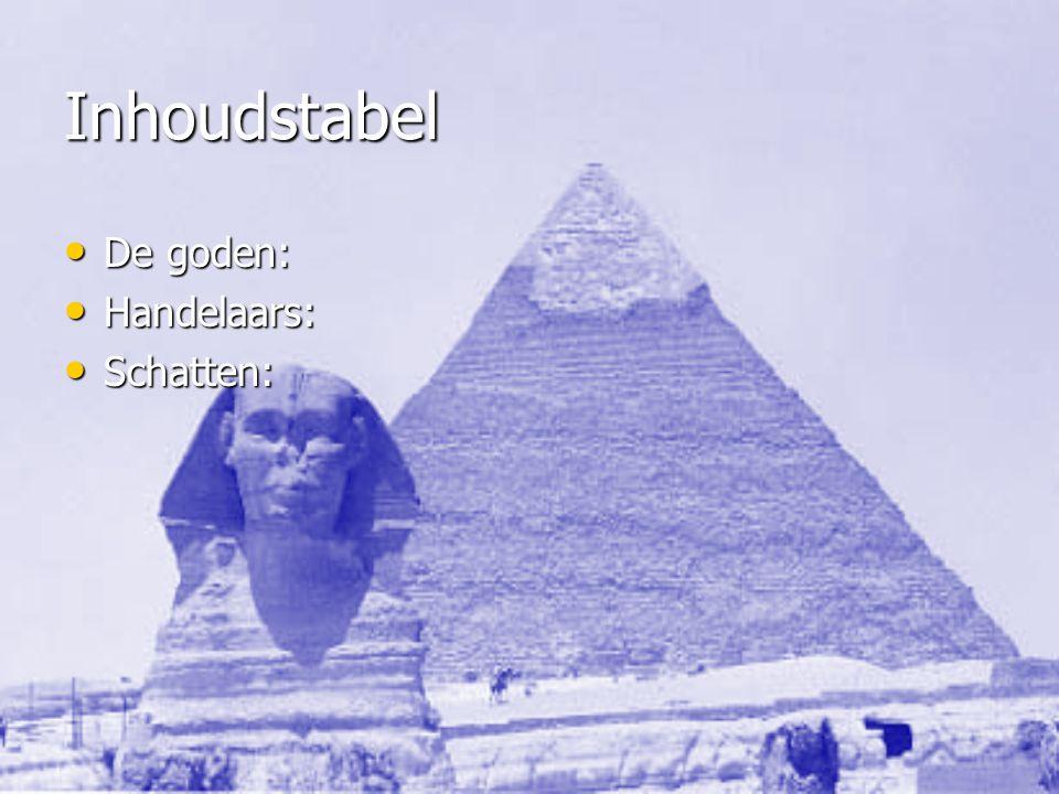 Inhoudstabel De goden: De goden: Handelaars: Handelaars: Schatten: Schatten: