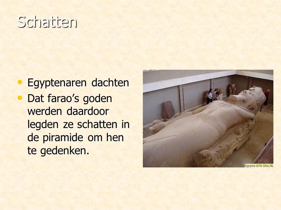 Schatten Egyptenaren dachten Egyptenaren dachten Dat farao's goden werden daardoor legden ze schatten in de piramide om hen te gedenken.