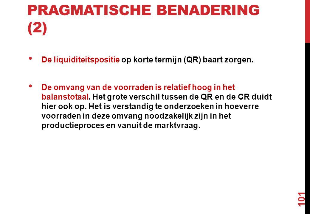 PRAGMATISCHE BENADERING (2) De liquiditeitspositie op korte termijn (QR) baart zorgen. De omvang van de voorraden is relatief hoog in het balanstotaal