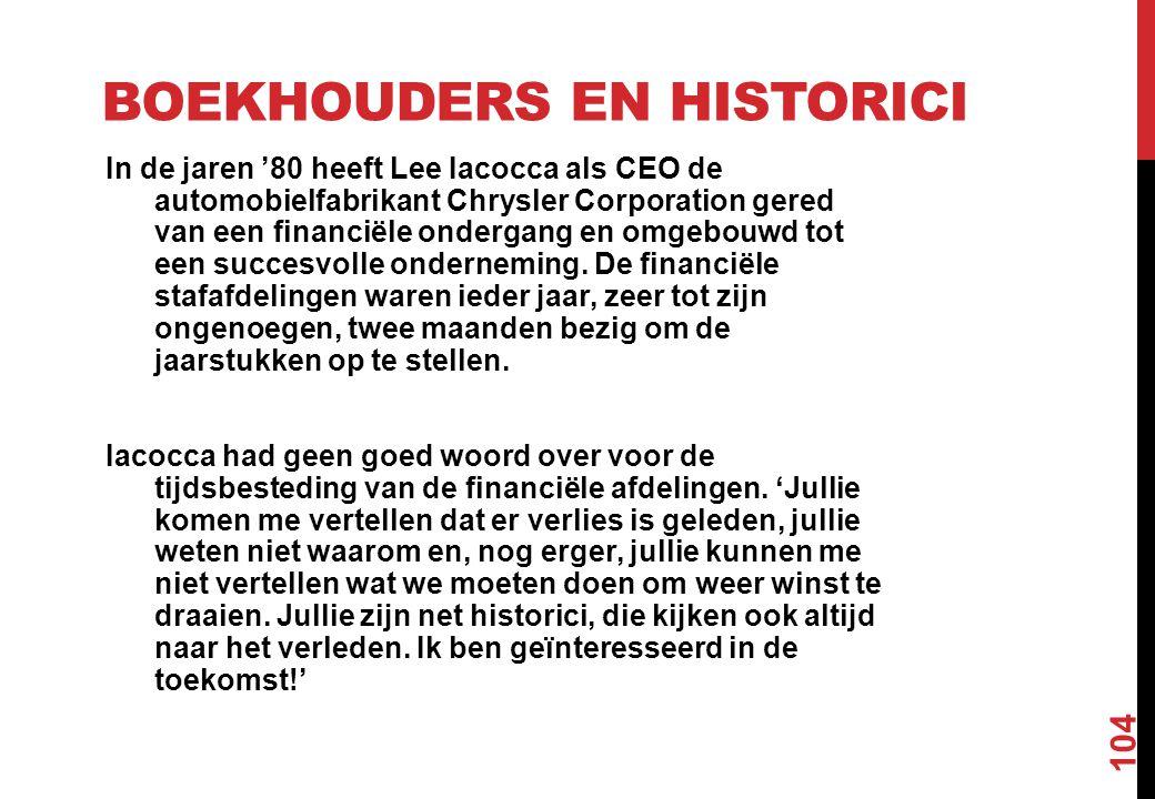 BOEKHOUDERS EN HISTORICI In de jaren '80 heeft Lee Iacocca als CEO de automobielfabrikant Chrysler Corporation gered van een financiële ondergang en o