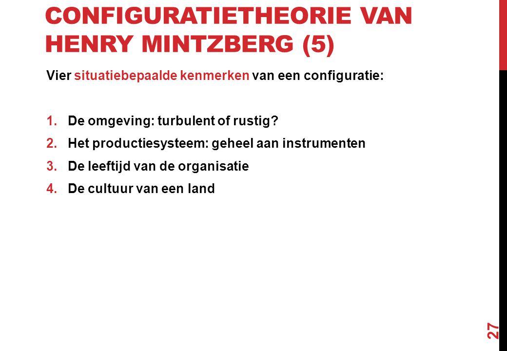 CONFIGURATIETHEORIE VAN HENRY MINTZBERG (5) Vier situatiebepaalde kenmerken van een configuratie: 1.De omgeving: turbulent of rustig? 2.Het producties