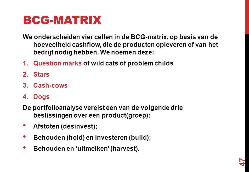 BCG-MATRIX We onderscheiden vier cellen in de BCG-matrix, op basis van de hoeveelheid cashflow, die de producten opleveren of van het bedrijf nodig he