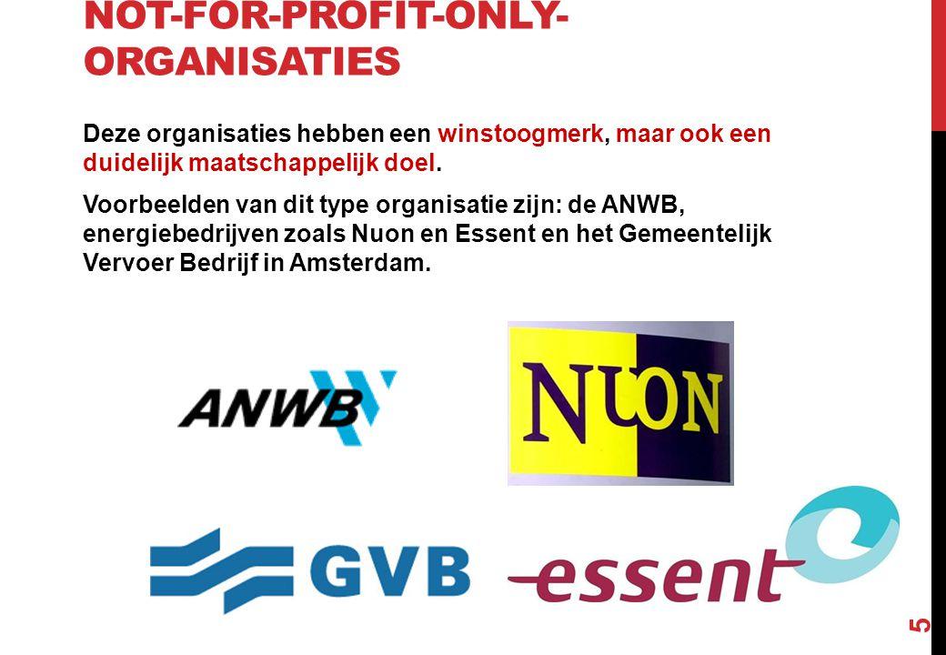 NOT-FOR-PROFIT-ONLY- ORGANISATIES Deze organisaties hebben een winstoogmerk, maar ook een duidelijk maatschappelijk doel. Voorbeelden van dit type org