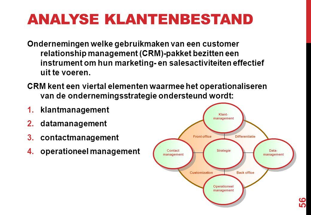 ANALYSE KLANTENBESTAND Ondernemingen welke gebruikmaken van een customer relationship management (CRM)-pakket bezitten een instrument om hun marketing