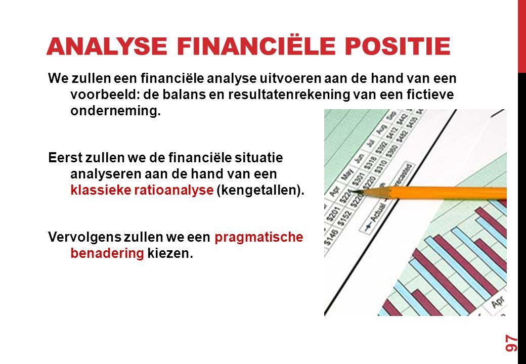 ANALYSE FINANCIËLE POSITIE We zullen een financiële analyse uitvoeren aan de hand van een voorbeeld: de balans en resultatenrekening van een fictieve