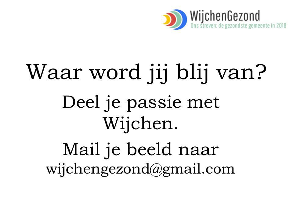 Waar word jij blij van Deel je passie met Wijchen. Mail je beeld naar wijchengezond@gmail.com