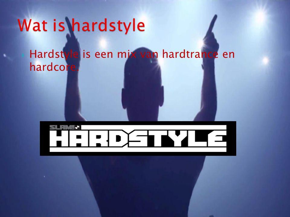  Hardstyle is een mix van hardtrance en hardcore.