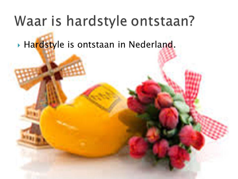  Hardstyle is ontstaan in Nederland.