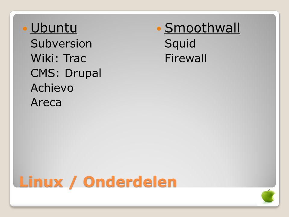 Linux / Onderdelen Ubuntu Subversion Wiki: Trac CMS: Drupal Achievo Areca Smoothwall Squid Firewall