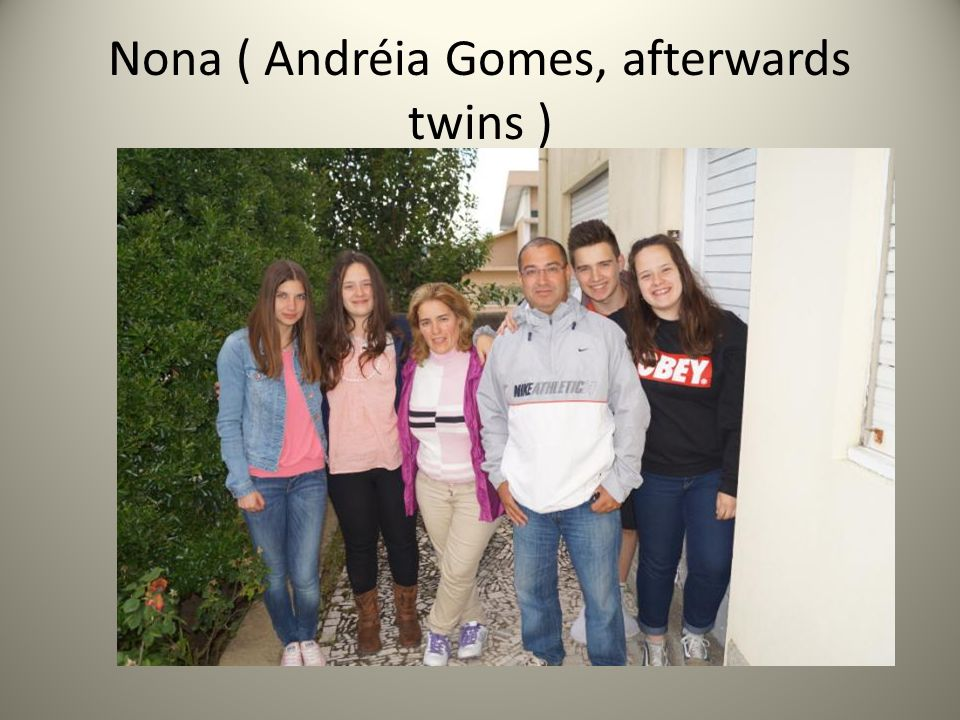 Nona ( Andréia Gomes, afterwards twins )