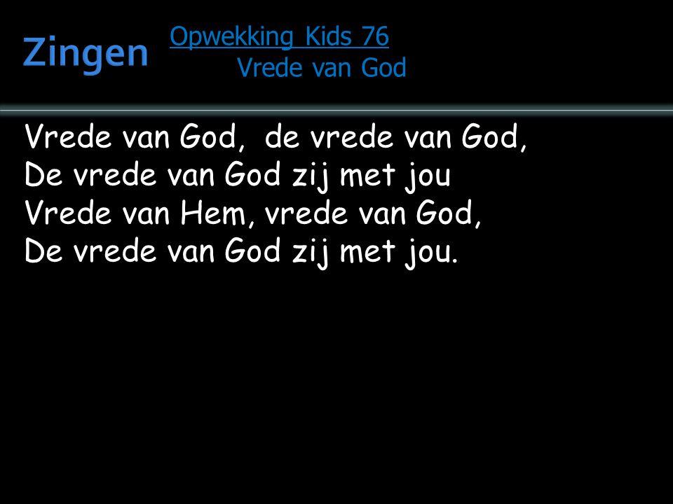 Vrede van God, de vrede van God, De vrede van God zij met jou Vrede van Hem, vrede van God, De vrede van God zij met jou. Opwekking Kids 76 Vrede van