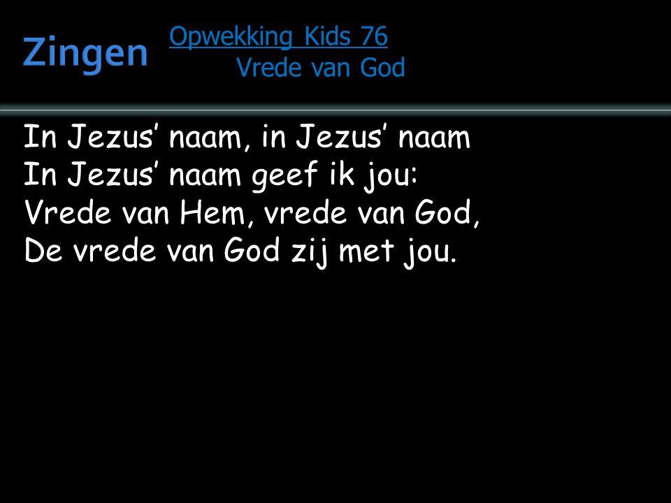In Jezus' naam, in Jezus' naam In Jezus' naam geef ik jou: Vrede van Hem, vrede van God, De vrede van God zij met jou. Opwekking Kids 76 Vrede van God