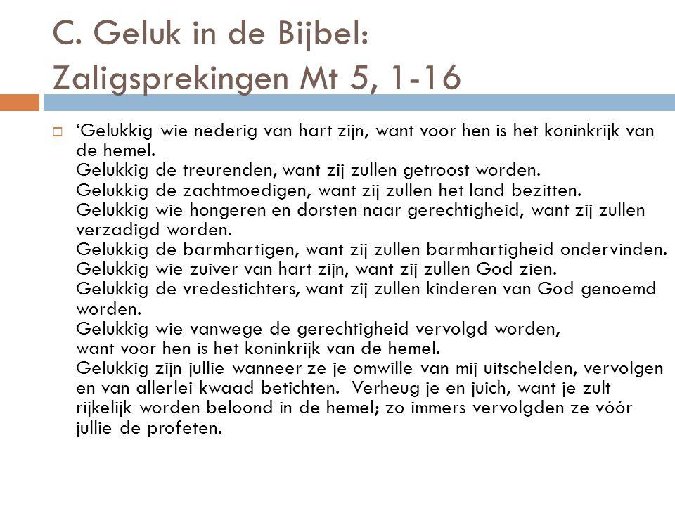 C. Geluk in de Bijbel: Zaligsprekingen Mt 5, 1-16  'Gelukkig wie nederig van hart zijn, want voor hen is het koninkrijk van de hemel. Gelukkig de tre