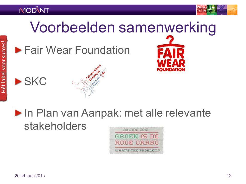 Voorbeelden samenwerking Fair Wear Foundation SKC In Plan van Aanpak: met alle relevante stakeholders 26 februari 201512