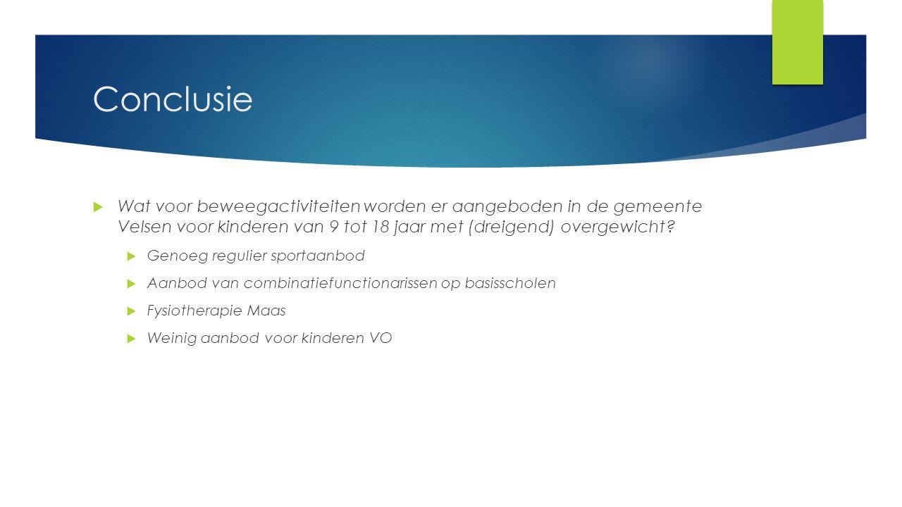 Conclusie  Wat voor beweegactiviteiten worden er aangeboden in de gemeente Velsen voor kinderen van 9 tot 18 jaar met (dreigend) overgewicht?  Genoe