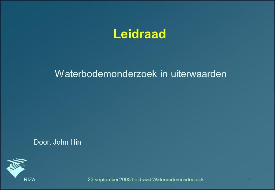 RIZA23 september 2003 Leidraad Waterbodemonderzoek1 Leidraad Waterbodemonderzoek in uiterwaarden Door: John Hin