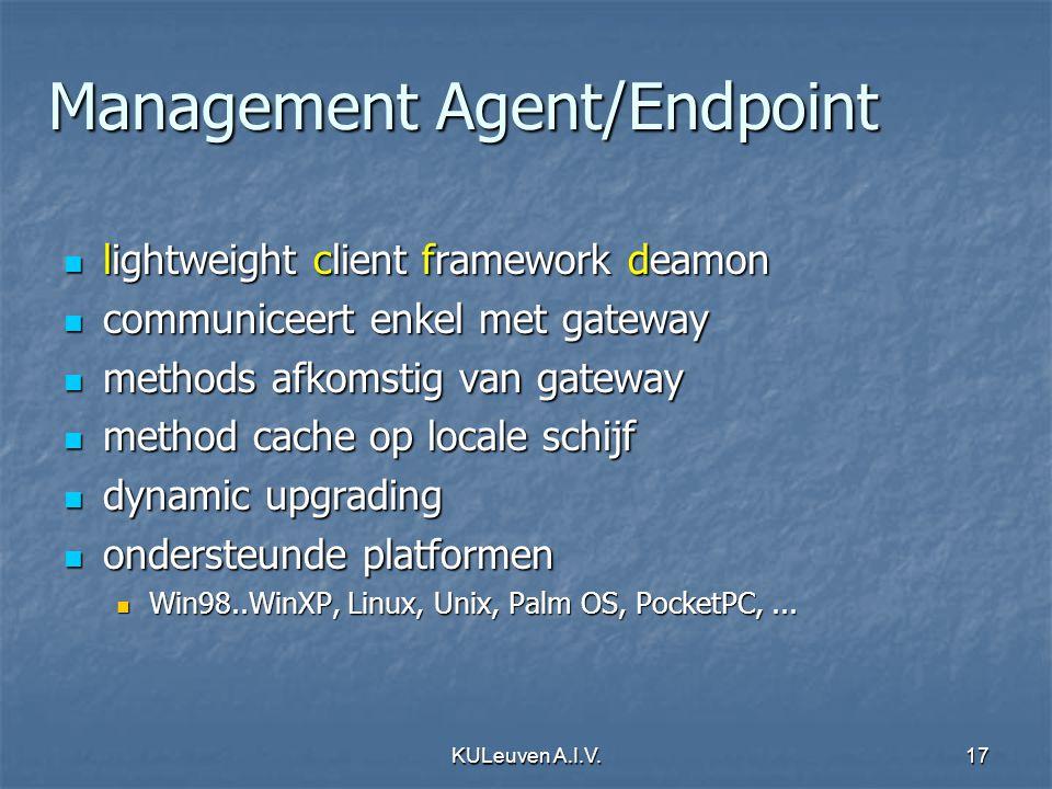 KULeuven A.I.V.17 Management Agent/Endpoint lightweight client framework deamon lightweight client framework deamon communiceert enkel met gateway com