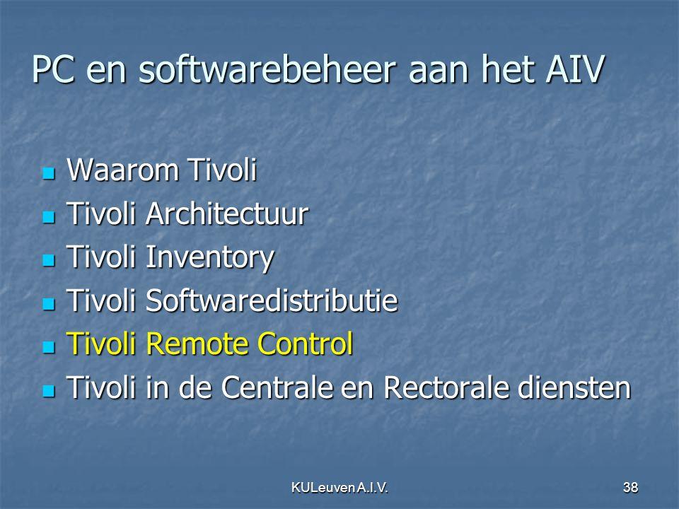 KULeuven A.I.V.38 PC en softwarebeheer aan het AIV Waarom Tivoli Waarom Tivoli Tivoli Architectuur Tivoli Architectuur Tivoli Inventory Tivoli Inventory Tivoli Softwaredistributie Tivoli Softwaredistributie Tivoli Remote Control Tivoli Remote Control Tivoli in de Centrale en Rectorale diensten Tivoli in de Centrale en Rectorale diensten