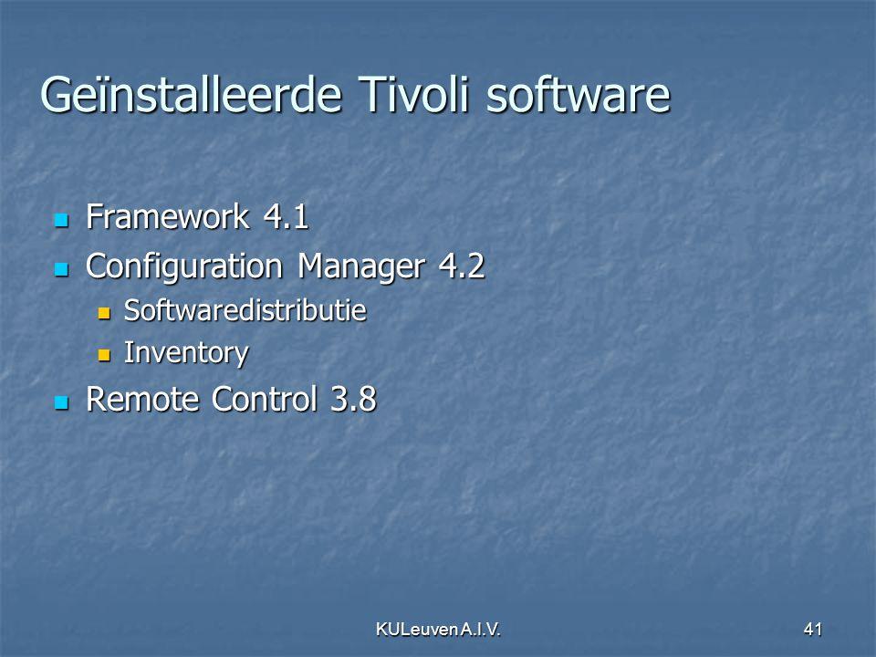 KULeuven A.I.V.41 Geïnstalleerde Tivoli software Framework 4.1 Framework 4.1 Configuration Manager 4.2 Configuration Manager 4.2 Softwaredistributie Softwaredistributie Inventory Inventory Remote Control 3.8 Remote Control 3.8