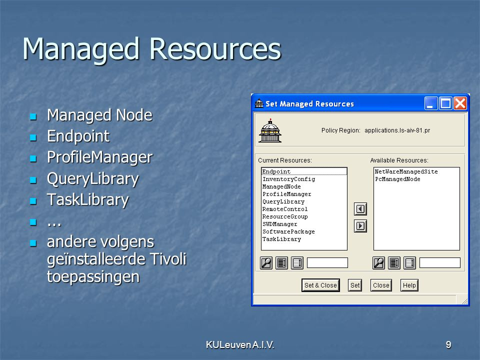 KULeuven A.I.V.9 Managed Resources Managed Node Managed Node Endpoint Endpoint ProfileManager ProfileManager QueryLibrary QueryLibrary TaskLibrary TaskLibrary......