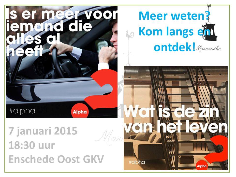 Meer weten Kom langs en ontdek! 7 januari 2015 18:30 uur Enschede Oost GKV